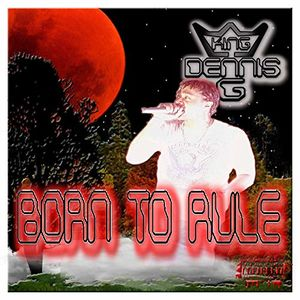 King Dennis G Born to rule